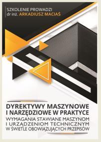 Dyrektywy maszynowe i narzędziowe_Arkadiusz Maciaś_opis szkolenia