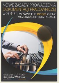 Nowe zasady prowadzenia dokumentacji pracowniczej 2019r_Krzysztof Walczak_opis szkolenia